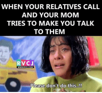 Your reaction..📞😏 rvcjinsta: WHEN YOUR RELATIVES CALL  AND YOUR MOM  TRIES TO MAKE YOU TALK  TO THEM  RVC J  WWW. RVCU.COM  Please don't do this..!! Your reaction..📞😏 rvcjinsta