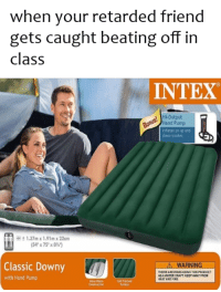 """Dank, Downy, and Meme: when your retarded friend  gets caught beating off in  class  INTEX  Hi-Output  Inf ates on up and  down strokes  1.37mx1.91mx22m  (54"""" x 75"""" x 8%"""")  Classic Downy  WARNING  THERE ARE RISKS UİNG THIS PROOUCT  with Hand Pump  ASA WATER CRAFT KEEP RWAY FRCM  EAT ANDFIRE <p>Hi-Output via /r/dank_meme <a href=""""http://ift.tt/2hMxWji"""">http://ift.tt/2hMxWji</a></p>"""