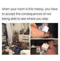 Girl, Consequence, and Consequently: when your room is this messy, you have  to accept the consequences of not  being able to see where you step  Ladies HOLY NASTY WTF