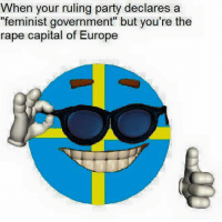 """Capitalization: When your ruling party declares a  """"feminist government"""" but you're the  rape capital of Europe"""