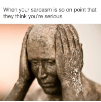 "Memes, Sarcasm, and Via: When your sarcasm is so on point that  they think you're serious <p>When you are always sarcastic this is the very real risk via /r/memes <a href=""https://ift.tt/2tR0VHR"">https://ift.tt/2tR0VHR</a></p>"