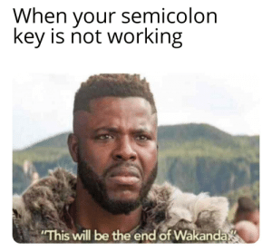 Working, Key, and Will: When your semicolon  key is not working  This will be the end of Wakanda Feeling disabled!