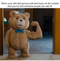 Tag the thunder buddy in your life.: When your shit diet got you soft and fuzzy on the outside  And you try and convince people you still lift Tag the thunder buddy in your life.