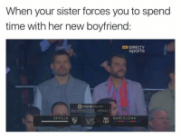 https://t.co/WG5pP5LGd3: When your sister forces you to spend  time with her new boyfriend:  -DIRECTV  sports  LIGA ESPANOLA 2014-JORNADA 1  SEVILLA  BARCELONA  VS https://t.co/WG5pP5LGd3