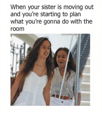 Memes, 🤖, and Sisters: When your sister is moving out  and you're starting to plan  what you're gonna do with the  room 😂😂
