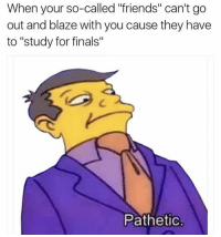 """Blaze, Schedule, and Trendy: When your so-called """"friends"""" can't go  out and blaze with you cause they have  to """"study for finals""""  Pathetic. Tobacco deaths-100 million + deaths in the 20th century. Marijuana deaths-0. Ever. And weed is still a schedule 1 drug why?"""