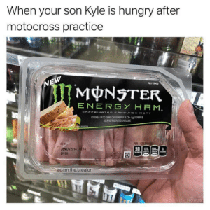 Kyles back at it again: When your son Kyle is hungry after  motocross practicee  ULLY COOKED  MONSTER  ENERGY HAM  ONG CAFFEINE PER SUCE  KEEP REFRIGERATED UNTILUSE  VITAMN B  PER 2 0Z SERV  26NOV2018 1934  DV06  500.5 5000  NETWT  ad  WITH MOHUS Kyles back at it again