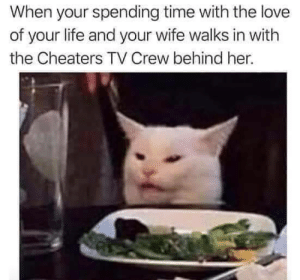 Smh every time: When your spending time with the love  of your life and your wife walks in with  the Cheaters TV Crew behind her. Smh every time