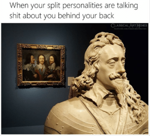 Personalities: When your split personalities are talking  shit about you behind your back  CLASSICAL ART MEMES  facebook.com/classicalartmemes