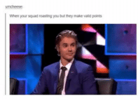 Roast, Squad, and Humans of Tumblr: When your squad roasting you butthey make valid points