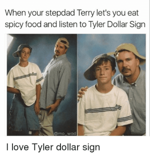 𝘍𝘰𝘭𝘭𝘰𝘸 𝘮𝘺 𝘗𝘪𝘯𝘵𝘦𝘳𝘦𝘴𝘵! → 𝘤𝘩𝘦𝘳𝘳𝘺𝘩𝘢𝘪𝘳𝘦𝘥: When your stepdad Terry let's you eat  spicy food and listen to Tyler Dollar Sign  @mo wad  I love Tyler dollar sign 𝘍𝘰𝘭𝘭𝘰𝘸 𝘮𝘺 𝘗𝘪𝘯𝘵𝘦𝘳𝘦𝘴𝘵! → 𝘤𝘩𝘦𝘳𝘳𝘺𝘩𝘢𝘪𝘳𝘦𝘥