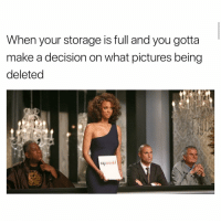 Funny, Pictures, and Make A: When your storage is full and you gotta  make a decision on what pictures being  deleted EVERYTIME https://t.co/DQ2nxZJ09I