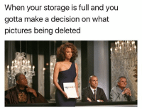 Pictures, Girl Memes, and Make A: When your storage is full and you  gotta make a decision on what  pictures being deleted not me