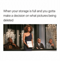 Pictures, Girl Memes, and Make A: When your storage is full and you gotta  make a decision on what pictures being  deleted hey