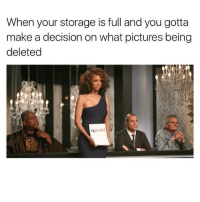 Memes, Pictures, and Never: When your storage is full and you gotta  make a decision on what pictures being  deleted I'll never let you go