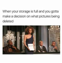 Memes, Pictures, and 🤖: When your storage is full and you gotta  make a decision on what pictures being  deleted Tag your panel 😉😁