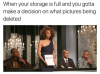 Memes, Pictures, and 🤖: When your storage is full and you gotta  make a decision on what pictures being  deleted accurate