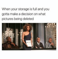 Family, Memes, and Selfie: When your storage is full and you  gotta make a decision on what  pictures being deleted Long weekend selfie game is too strong - sorry pictures of family you gotta make way 🙋🏽💅🏼😘