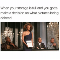 Funny, Memes, and Pictures: When your storage is full and you gotta  make a decision on what pictures being  deleted SarcasmOnly