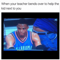 😂😂😂😂: When your teacher bends over to help the  kid next to you  OKI  MA 😂😂😂😂