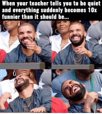 Drake laughing at Meek Mill and Nicki Minaj: When your teacher tells you to be quiet  and everything suddenly becomes 10x  funnier than it should be... Drake laughing at Meek Mill and Nicki Minaj