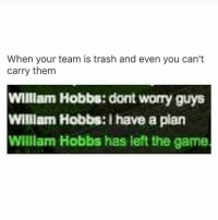 Hype, Memes, and Ghost: When your team is trash and even you can't  carry them  William Hobbs: dont worry guys  William Hobbs: have a plan  William Hobbs has left the game GHOST RECON HYPE