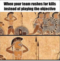 """Memes, Time, and Team: When your team rushes for kills  instead of playing the objective <p>Every time via /r/memes <a href=""""https://ift.tt/2Iut41M"""">https://ift.tt/2Iut41M</a></p>"""