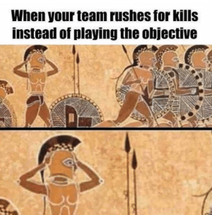 Team, For, and Really: When your team rushes for kills  instead of playing the objective Guys really?