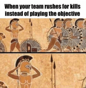 Dank, Memes, and Target: When your team rushes for kills  instead of playing the objective Guys really by scientific_memelord MORE MEMES