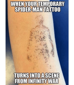 Sad times by darklord0799 MORE MEMES: WHEN YOUR TEMPORARY  SPIDER-MAN TATTOO  TURNS INTO ASCENE  FROM INFINITY WAR Sad times by darklord0799 MORE MEMES