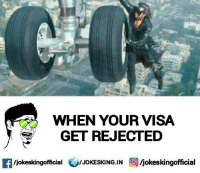 Memes, 🤖, and Visa: WHEN YOUR VISA  GET REJECTED  Miokeskingofficial  /JOKESKING IN  Ijokeskingofficial Krrishh..