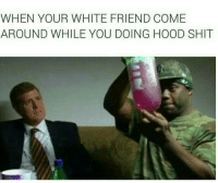 Blackpeopletwitter, Shit, and Hood Shit: WHEN YOUR WHITE FRIEND COME  AROUND WHILE YOU DOING HOOD SHIT <p>&ldquo;And this is a&hellip; Leen?&rdquo; (via /r/BlackPeopleTwitter)</p>