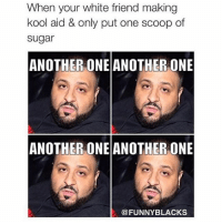 😂😂😂😂 FUNNY ➡️ TAG 5 FRIENDS: When your white friend making  kool aid & only put one scoop of  Sugar  ANOTHER ONE ANOTHER ONE  ANOTHER ONE ANOTHER ONE  FUNNY BLACKS 😂😂😂😂 FUNNY ➡️ TAG 5 FRIENDS