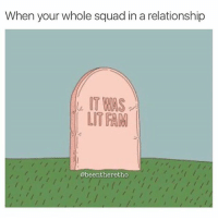 Another One, Another One, and Fam: When your whole squad in a relationship  LT FAM  @beentheretho Another one bites the dust (@somehoodlum)