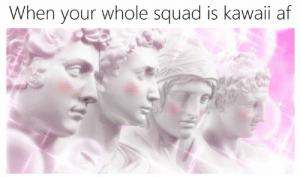 uwu: When your whole squad is kawaii af uwu