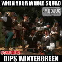 Memes, 🤖, and Portable: WHEN YOUR WHOLE SQUAD  MUDJUG  portable spittoons  DIPS WINTERGREEN Tag your squad 😂 MudJug dip30 robinhoodmenintights packdipspit photo by @chrisdips1