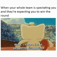 What would 11 be? Follow me for more! (@PolarSaurusRex): When your whole team is spectating you  and they're expecting you to win the  round  IG PolarsaurusRex  Wow, I have a lot of  people to disappoint What would 11 be? Follow me for more! (@PolarSaurusRex)