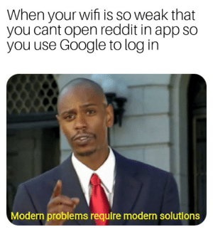 Google, Reddit, and Wifi: When your wifi is so weak that  you cant open reddit in app so  you use Google to log in  Modern problems require modern solutions Goddamn it Starhub!