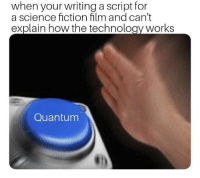 Science, Technology, and Fiction: when your writing a script for  a science fiction film and can't  explain how the technology works  Quantum Me_irl