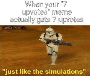 """Meme, Irl, and Me IRL: When your""""7  upvotes"""" meme  actually gets 7 upvotes  u/BoredRedditor 10  just like the simulations me irl"""