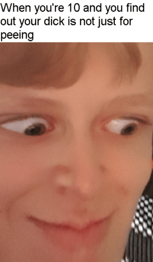 Memes, Dick, and Evil: When you're 10 and you find  out your dick is not just for  peeing Invest in Evil Plan Memes!
