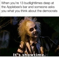 Memes, Applebee's, and Showtime: When you're 13 budlightlimes deep at  the Applebee's bar and someone asks  you what you think about the democrats  lt's showtime (GC)