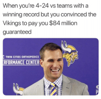 Kirk Cousins, Nfl, and Games: When you're 4-24 vs teams with a  winning record but you convinced the  Vikings to pay you $84 million  guaranteed  TWIN CITIES ORTHOPEDICS  ERFORMANCE CENTER Kirk Cousins is now 5-13 in primetime games including 0-7 on MNF, and has a career record of 12-23-2 on the road...