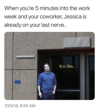 Memes, Work, and 🤖: When you're 5 minutes into the work  week and your coworker, Jessica is  already on your last nerve  @Tavo  7/23/18, 8:05 AM Tag Jessica..😂 @sweetpsycho1 for more @sweetpsycho1 @sweetpsycho1