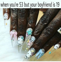 Memes, Boyfriend, and 🤖: when you're 53 but your boyfriend is 19