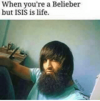 Isis, Life, and Youre: When you're a Belieber  but ISIS is life