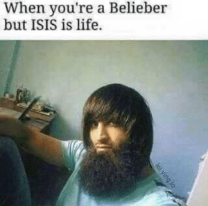 Isis, Life, and Dank Memes: When you're a Belieber  but ISIS is life. For life bro
