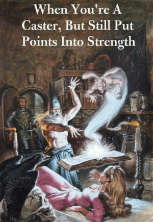 Ass, Yo, and Wizards: When You're A  Caster, But Still Put  Points Into Strength Normal wizards: Begone foul demon! Back to the abyss!  Me as a wizard: Ima kick yo ass!