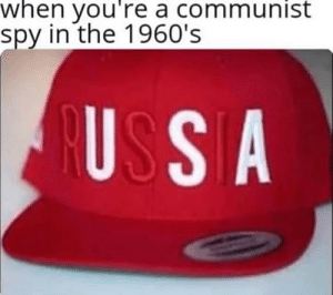 Russia, Communist, and A Communist: when you're a communist  spy in the 1960's  USSA Im from RuSsIa