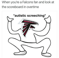 Falcons, Autistic, and Look: When you're a Falcons fan and look at  the scoreboard in overtime  *autistic screeching*